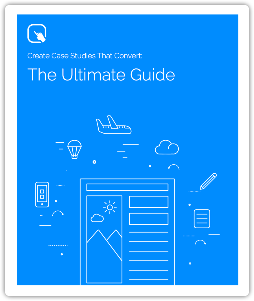 Create case studies that convert: The ultimate guide